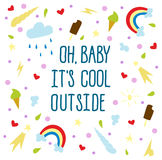 Oh baby it`s cool outside. Lettering of seasons concept. Oh baby it`s cool outside hand draw text. Cartoon style and funny cute elements like rainbow, unicorn Royalty Free Stock Photo