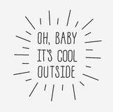 Oh baby it`s cool outside. Lettering of seasons concept. Oh baby it`s cool outside hand draw text. Cartoon style and funny cute elements like ray. Monochrome Royalty Free Stock Image