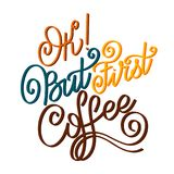 Ok But First Coffee. Lettering Ok But First Coffee. Calligraphic hand drawn sign. Coffee quote. Text for prints and posters, menu design, greeting cards. Vector Stock Images