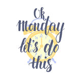 Ok Monday Let's Do This - Hand drawn inspirational quote, start of the week. Royalty Free Stock Image