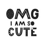 OMG I am so cute - unique hand drawn nursery poster with handdrawn lettering in scandinavian style. Vector illustration Royalty Free Stock Photo