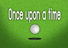 Once Upon A Time Putted Golfball Dropping into The Cup. Perfect Golf Green with A Golf Ball in The Cup with Word Once Upon A Time Stock Photos