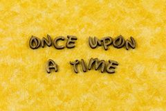 Once upon time storytelling story child typography word. Once upon time storytelling story child letterpress font children learn learning book read reading stock photos