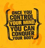 Once You Control Your Mind You Can Conquer Your Body.  Stock Images