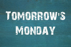 Oncept, Tomorrow`s Monday - phrase written on old green backgrou Royalty Free Stock Photography