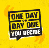 One Day Or Day One. You Decide. Inspiring Creative Motivation Quote Poster Template. Vector Typography Banner Design Stock Photography