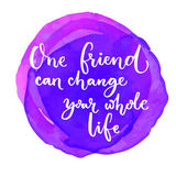 One friend can change your whole life. Inspirational quote at purple watercolor background. Saying for the world Stock Photo