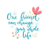 One friend can change your whole life. Inspirational saying about friendship. Brush lettering with flowers decorations Royalty Free Stock Photography