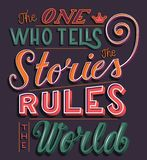 The one who tells the stories rules the world, hand lettering typography modern poster design royalty free illustration