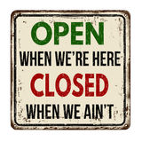 Open when we're here closed when we ain't vintage  metal sign Stock Images