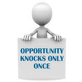 Opportunity knocks once. Opportunity knocks only once text over a banner held up by a little 3d man over white background Royalty Free Stock Photos