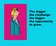 Opportunity to Grow. Business illustration showing a businesswoman and the words, 'The bigger the challenge the bigger the opportunity to grow Royalty Free Stock Image