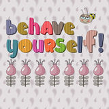 The original spelling of the phrase behave yourself!. Royalty Free Stock Photos