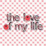 The original spelling of the phrase the love of my life. Royalty Free Stock Photo