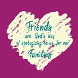 Os amigos são maneira dos deuses de desculpa a nós por nossas citações inspiradores escritas à mão das famílias ilustração stock