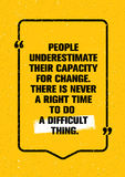 Os povos subestimam sua capacidade para a mudança Há nunca um momento adequado fazer uma coisa difícil Motivação das citações ilustração royalty free