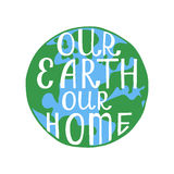 Our Earth Our Home. Inspirational quote. Royalty Free Stock Images