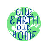 Our Earth Our Home. Inspirational quote. Royalty Free Stock Image