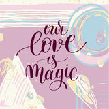 Our love is magic handwritten lettering quote about love to vale Stock Photos