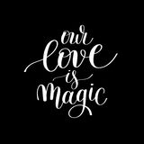 Our love is magic handwritten lettering quote about love to vale Royalty Free Stock Photo