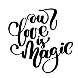 Our love is magic. Valintines day card with hand drawn doodle romantic quote for design greeting cards, tattoo, holiday. Invitations, photo overlays, t-shirt Royalty Free Stock Photos