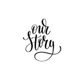Our story black and white hand written lettering phrase  Stock Photography