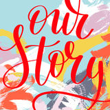 Our story hand written lettering quote about love in abstract pa Stock Photography