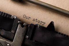 Free Our Story The Text Is Typed On Paper With An Old Typewriter, A Vintage Inscription, A Story Of Life Stock Photos - 159596073
