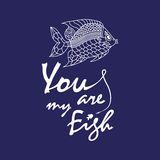 Ove quote - You are my fish Stock Photos
