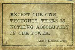 Own thoughts Descartes. Except our own thoughts, there is nothing absolutely in our power - ancient French philosopher and mathematician René Descartes quote royalty free stock photo