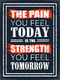 The Pain you Feel Today. Grunge Design Poster for your Gym . The Pain you feel Today is the Strength you feel Tomorrow stock illustration