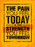 The Pain You Feel Today Is The Strength You Feel Tomorrow Motivation Quote. Creative Vector Poster Typography Concept Stock Photo