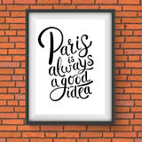 Paris is Always a Good Idea Concept on a Frame Royalty Free Stock Image