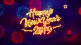 Partículas de saludo de la chispa del texto de la Feliz Año Nuevo 2019 en la exhibición coloreada de los fuegos artificiales
