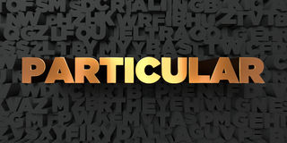 Particular - Gold text on black background - 3D rendered royalty free stock picture Stock Photography