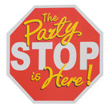 Party stop sign. The party is here! Stock Images