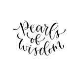 Pearls of wisdom. Vector inspirational calligraphy. Modern hand-lettered print and t-shirt design. Pearls of wisdom. Vector inspirational calligraphy. Modern Royalty Free Stock Photography