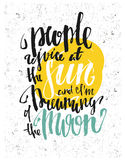 People rejoice at the sun and i am dreaming of the moon. Motivation poster. Royalty Free Stock Photography