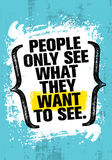 People Only See What They Want To See. Inspiring Creative Motivation Quote Template. Vector Typography Banner Design. Concept On Grunge Texture Rough Background stock illustration