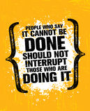 People Who Say It Cannot Be Done Should Not Interrupt Those Who Are Doing It. Inspiring Creative Motivation Quote Stock Photo