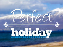 Perfect holiday quote text concept Royalty Free Stock Images