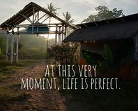 Life inspirational quote- at this very moment, life is perfect. stock photo