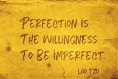 Be imperfect Lao Tzu. Perfection is the willingness to be imperfect - ancient Chinese philosopher Lao Tzu quote printed on grunge yellow paper royalty free stock image