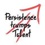 Persistence trumps talent aphorism handwritten. Persistence trumps talent quote lettering. Calligraphy inspiration graphic design typography element for print Royalty Free Stock Image