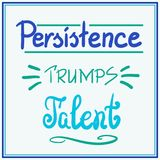 Persistence trumps talent motivational quote lettering. Royalty Free Stock Photos