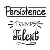 Persistence trumps talent quote lettering. Black and white style. Persistence trumps talent quote lettering. Calligraphy inspiration graphic design typography stock illustration