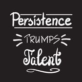 Persistence trumps talent quote lettering. Black and white style. Persistence trumps talent quote lettering. Calligraphy inspiration graphic design typography Royalty Free Stock Images
