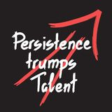 Persistence trumps talent quote lettering. Calligraphy inspiration graphic design typography element for print. Print for poster, t-shirt, bags, postcard Royalty Free Stock Photos