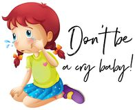 Phrase don`t be a cry baby with girl crying. Illustration Stock Photos
