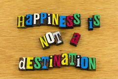 Happiness is not destination phrase. Phrase happiness is not destination travel location journey attitude confidence challenge life goal real comes from within Stock Photography